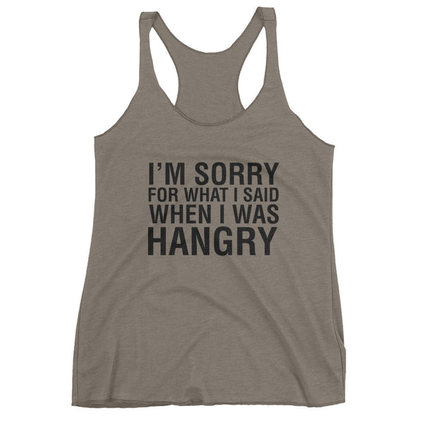 I'M SORRY FOR WHAT I SAID WHEN I WAS HANGRY / Women's tank top