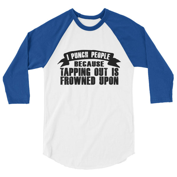 TAPPING OUT IS FROWNED UPON / MMA RELATED / 3/4 sleeve raglan shirt