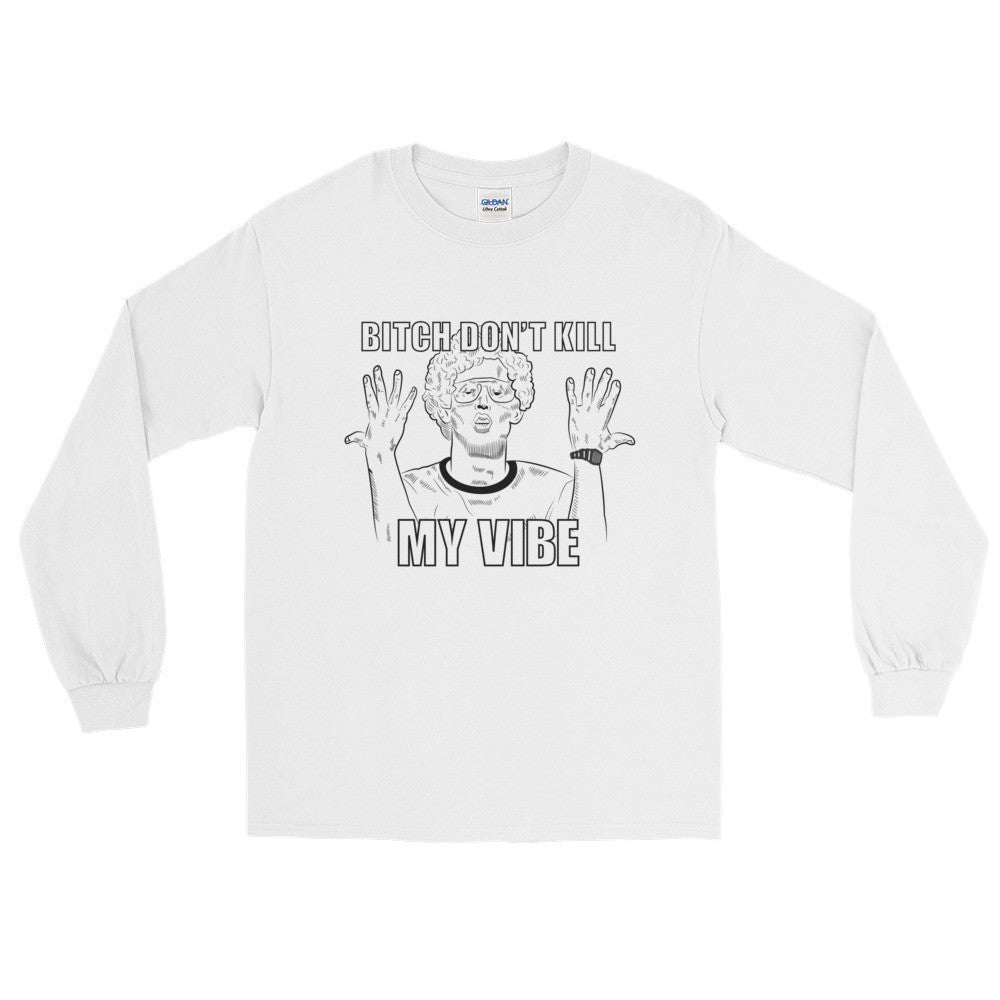 Bitch Don't Kill My Vibe / Napoleon Dynamite Inspired / Long Sleeve T-Shirt