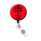 RX Keep Calm and Fill On Retractable ID Badge Holder