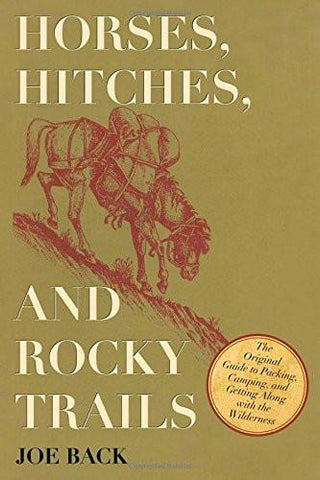 Horses, Hitches, and Rocky Trails: The Original Guide to Packing