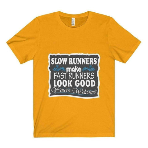 All For Hobbies Gold / XS Slow Runners Make You Look Good Tee
