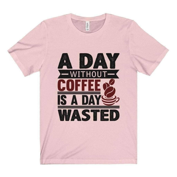 Day Wasted Without Coffee Tee