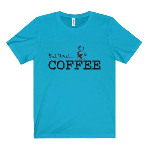 But First Coffee Tee