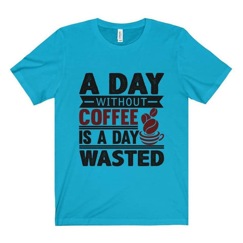 Image of Day Wasted Without Coffee Tee