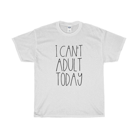 Can't Adult Today Tee
