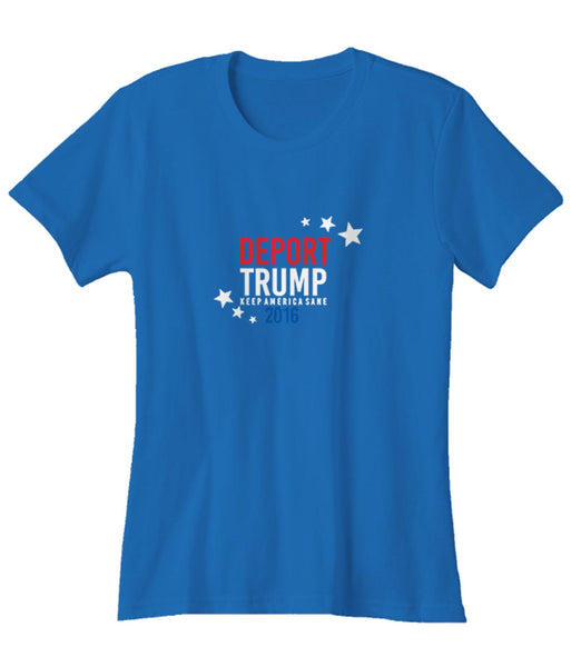 Deport Donald Donald Trump Supporters Anyone But Trump Keep America Sane Woman's T-Shirt
