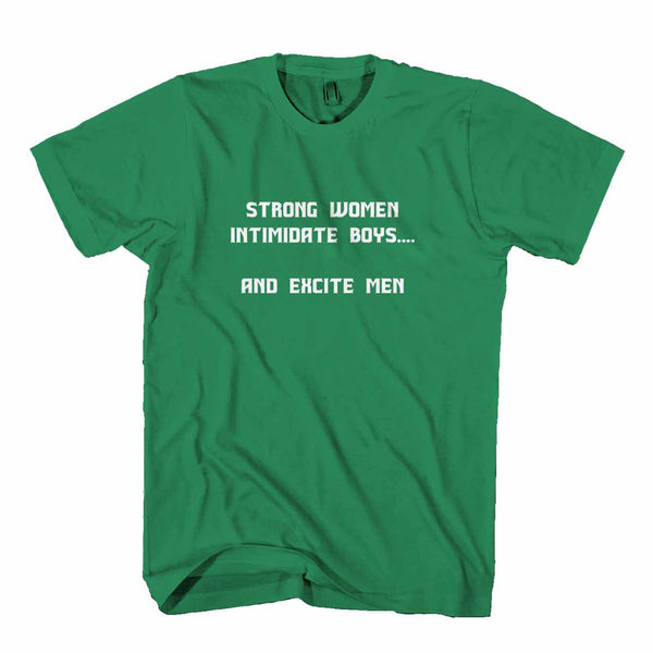 Feminist Strong Women Intimidate Boys And Excite Men Man's T-Shirt