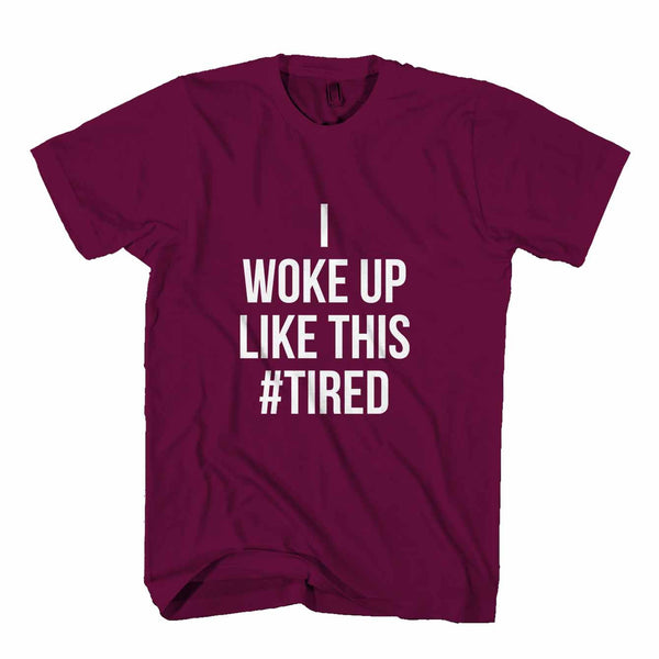 I Woke Up Like This #tired College Student Man's T-Shirt
