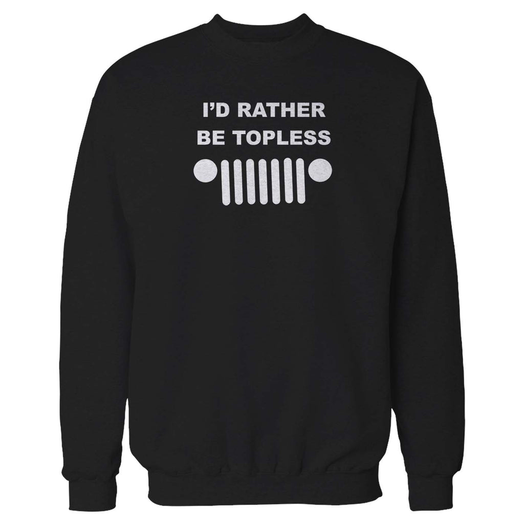 I'd Rather Be Topless Jeep Sweatshirt
