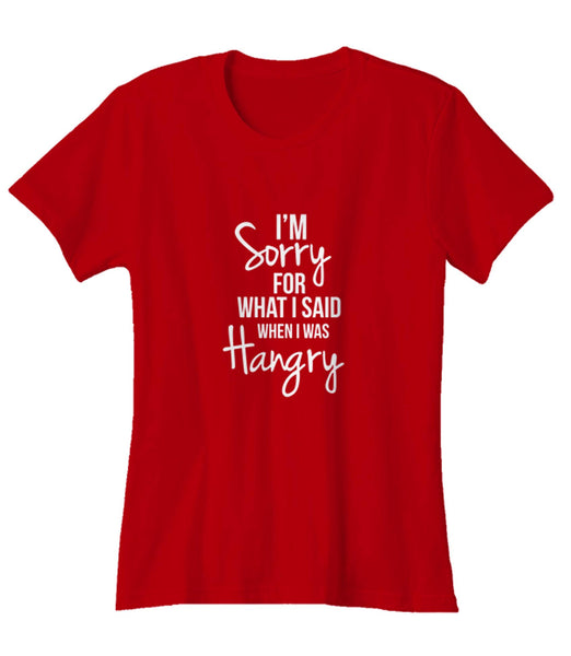 I'm Sorry For What I Said When I Was Hangry Funny Quote Woman's T-Shirt