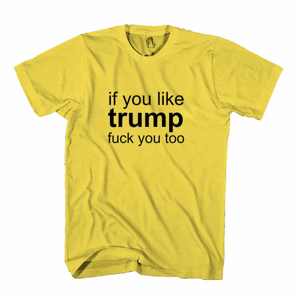 If You Like Trump Fuck You Too Man's T-Shirt