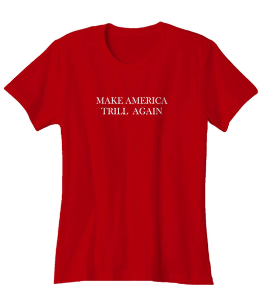 Make America Trill Again Woman's T-Shirt