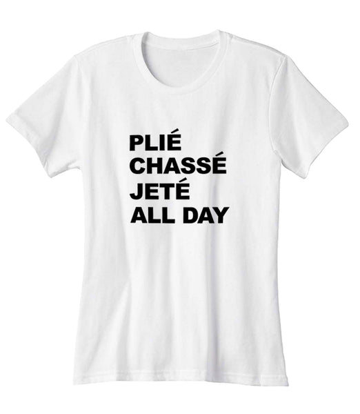 Plie Chasse Jete All Day Woman's T-Shirt