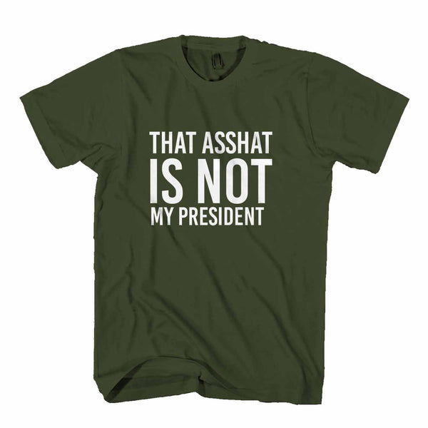 That Asshat Is Not My President Anti Trump Man's T-Shirt