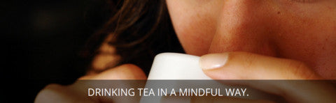 Drinking tea in a mindful way