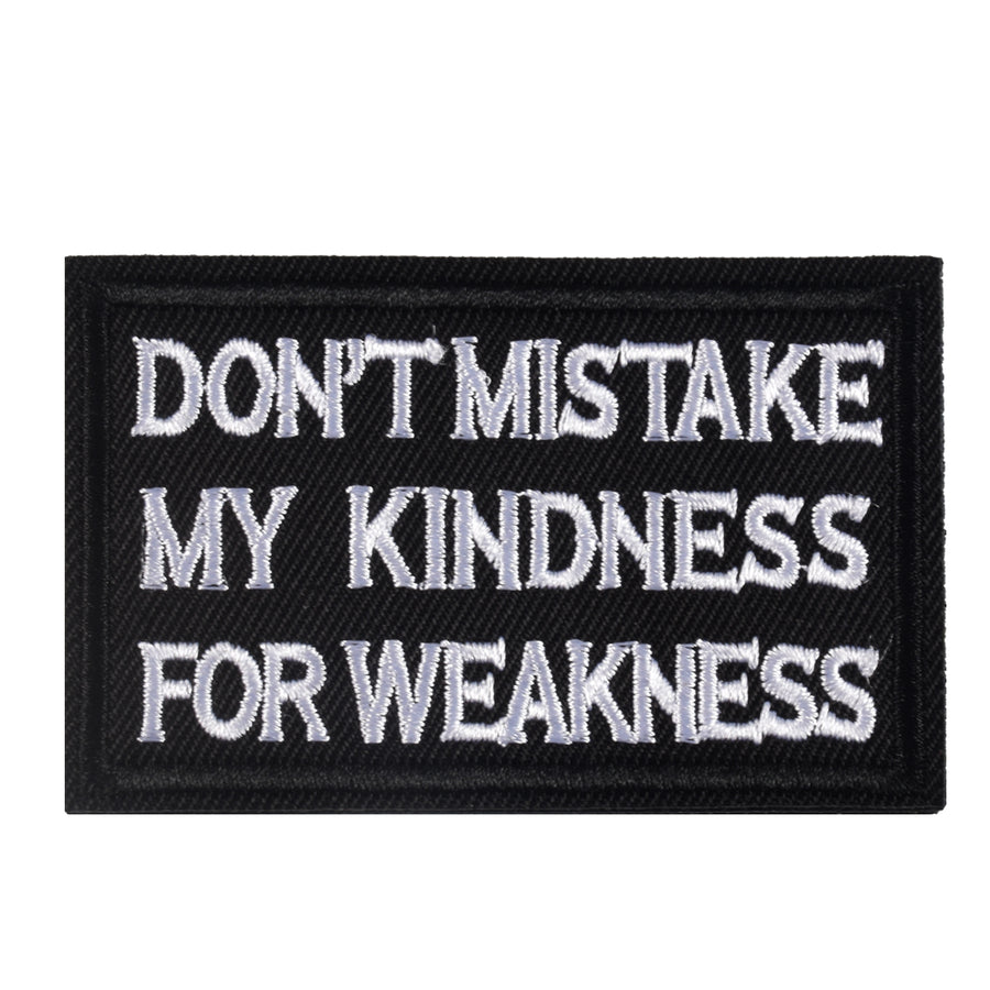 DON'T MISTAKE MY KINDNESS FOR WEAKNESS Patch, Tactical Morale Patch with Hook & Loop Decorative Embroidered, Black