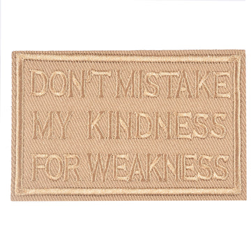 DON'T MISTAKE MY KINDNESS FOR WEAKNESS Patch, Tactical Morale Patch with Hook & Loop Decorative Embroidered, Coyote