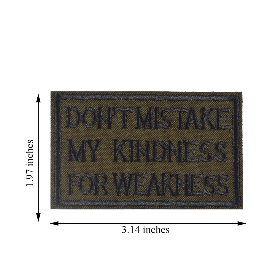 DON'T MISTAKE MY KINDNESS FOR WEAKNESS Patch, Tactical Morale Patch with Hook & Loop Decorative Embroidered, Green