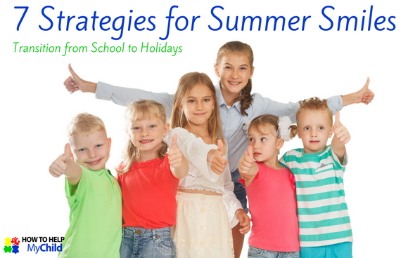 Help My Child with 7 Strategies for Summer Smiles - Transition from School to Holidays.