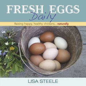 Fresh Eggs Daily by Lisa Steele