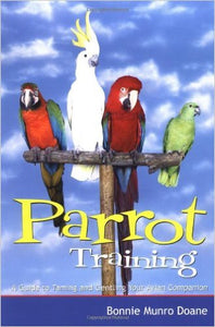 Parrot Training - A Guide to Taming and Gentling your Avian Companion