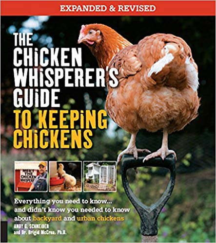 The Chicken Whisperer's Guide to Keeping Chickens: Everything you need to know ... and didn't know you needed to know about backyard and urban chickens
