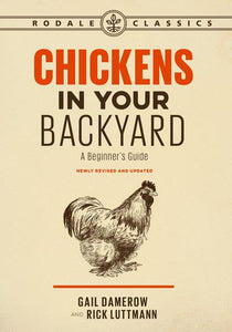 Chickens in Your Backyard A Beginner's Guide by Gail Damerow and Rick Luttmann