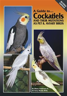 A Guide to Cockatiels and their Mutations as Pet and Aviary Birds (Soft Cover)