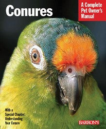 Conures - A Complete Pet Owners Manual