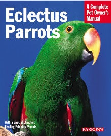 Eclectus Parrots - A Complete Pet Owners Manual