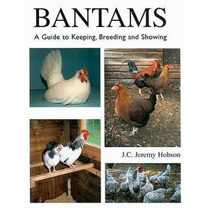 Bantams, A Guide to Keeping, Breeding and Showing