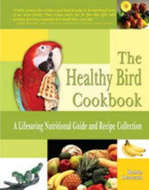 The Healthy Bird Cookbook - A Lifesaving Nutritional Guide and Recipe Collection