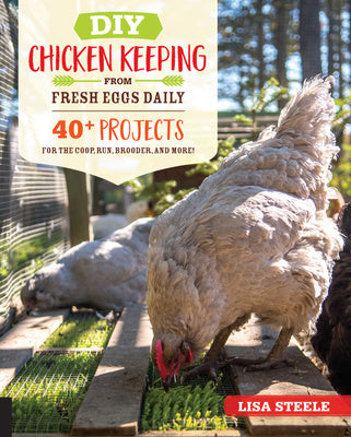 DIY Chicken Keeping from Fresh Eggs Daily Lisa Steel