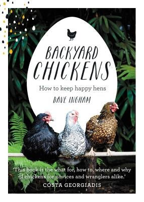 Backyard Chickens by Dave Ingham (Hardcover)