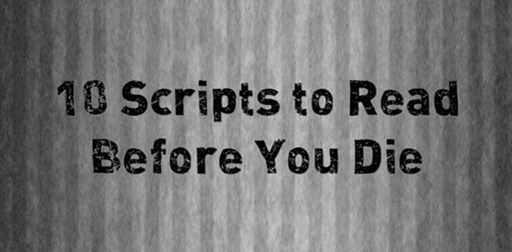 10 Scripts to Read Before You Die