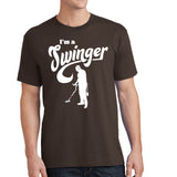 I'm A Swinger - Funny Metal Detecting Shirt - Choose your shirt color - River Valley Special Tee's