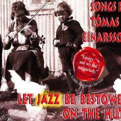 Tómas R. Einarsson: LET JAZZ BE BESTOWED ON THE HUTS
