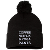 Coffee, Netflix, & Yoga Pants Pom Pom Knit Cap