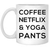Coffee, Netflix, & Yoga Pants 11 oz. Mug