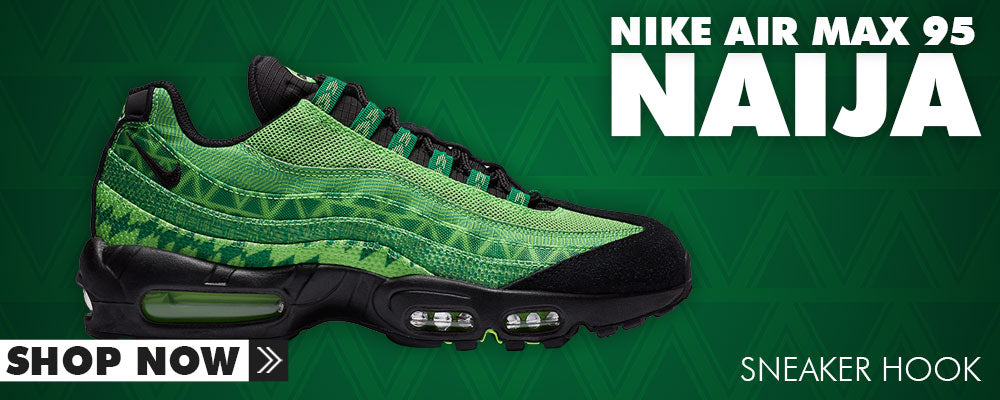 Air Max 95 Naija Clothing to match Sneakers | Clothing to match Nike Air Max 95 Naija Shoes