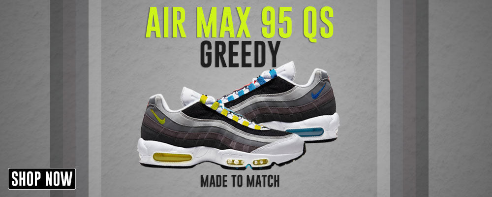 Air Max 95 QS Greedy Clothings to match Sneakers | Clothing to match Nike Air Max 95 QS Greedy Shoes