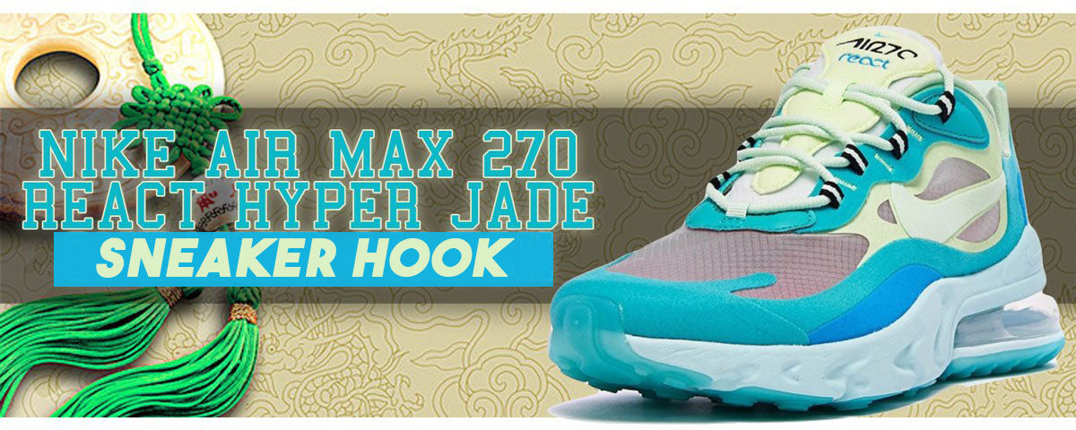 Nike Air Max 270 React Hyper Jade Sneaker Hook Up Collection