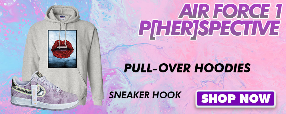 Air Force 1 P[HER]SPECTIVE Pullover Hoodies to match Sneakers | Hoodies to match Nike Air Force 1 P[HER]SPECTIVE Shoes