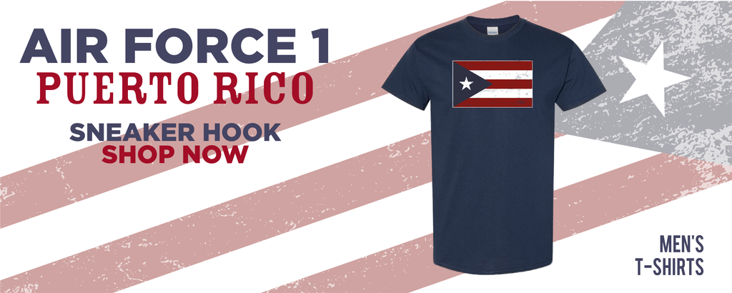 Air Force 1 Puerto Rico T Shirts to match Sneakers | Tees to match Nike Air Force 1 Puerto Rico Shoes