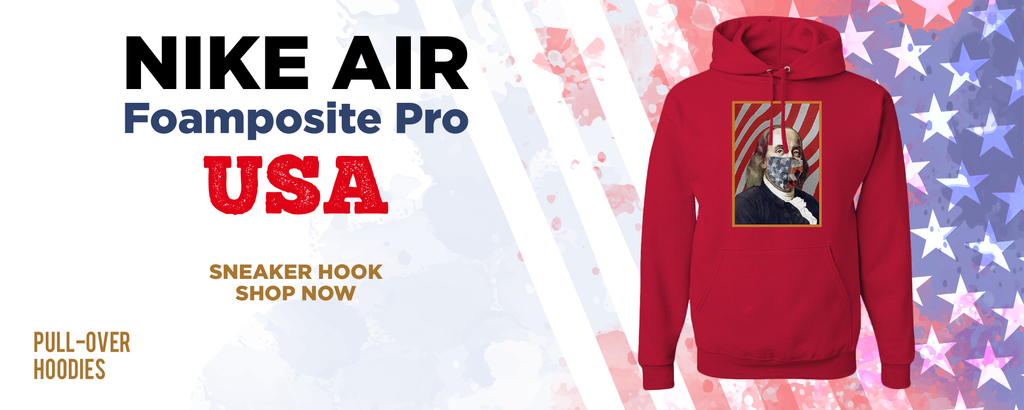 Air Foamposite Pro USA Pullover Hoodies to match Sneakers | Hoodies to match Nike Air Foamposite Pro USA Shoes