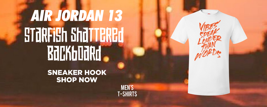 Air Jordan 13 Starfish Shattered Backboard T Shirts to match Sneakers | Tees to match Nike Air Jordan 13 Starfish Shattered Backboard Shoes