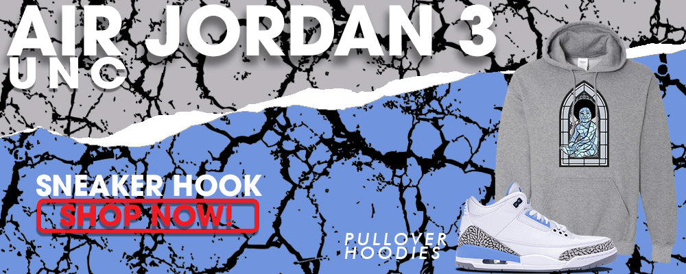 Jordan 3 UNC Pullover Hoodies to match Sneakers | Hoodies to match Nike Air Jordan 3 UNC Shoes