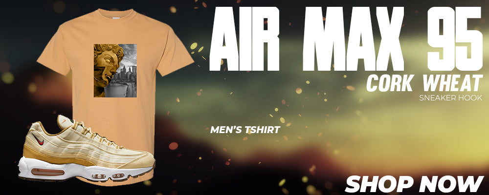 Air Max 95 Cork Wheat T Shirts to match Sneakers | Tees to match Nike Air Max 95 Cork Wheat Shoes
