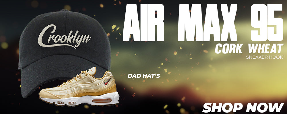 Air Max 95 Cork Wheat Dad Hats to match Sneakers | Hats to match Nike Air Max 95 Cork Wheat Shoes